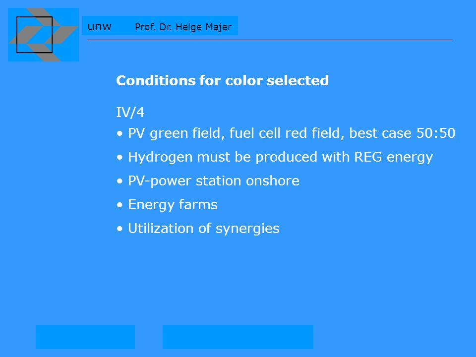 Conditions for color selected IV/4 PV green field, fuel cell red field, best case 50:50 Hydrogen must be produced with REG energy PV-power station onshore Energy farms Utilization of synergies
