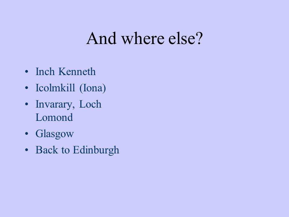 And where else Inch Kenneth Icolmkill (Iona) Invarary, Loch Lomond Glasgow Back to Edinburgh