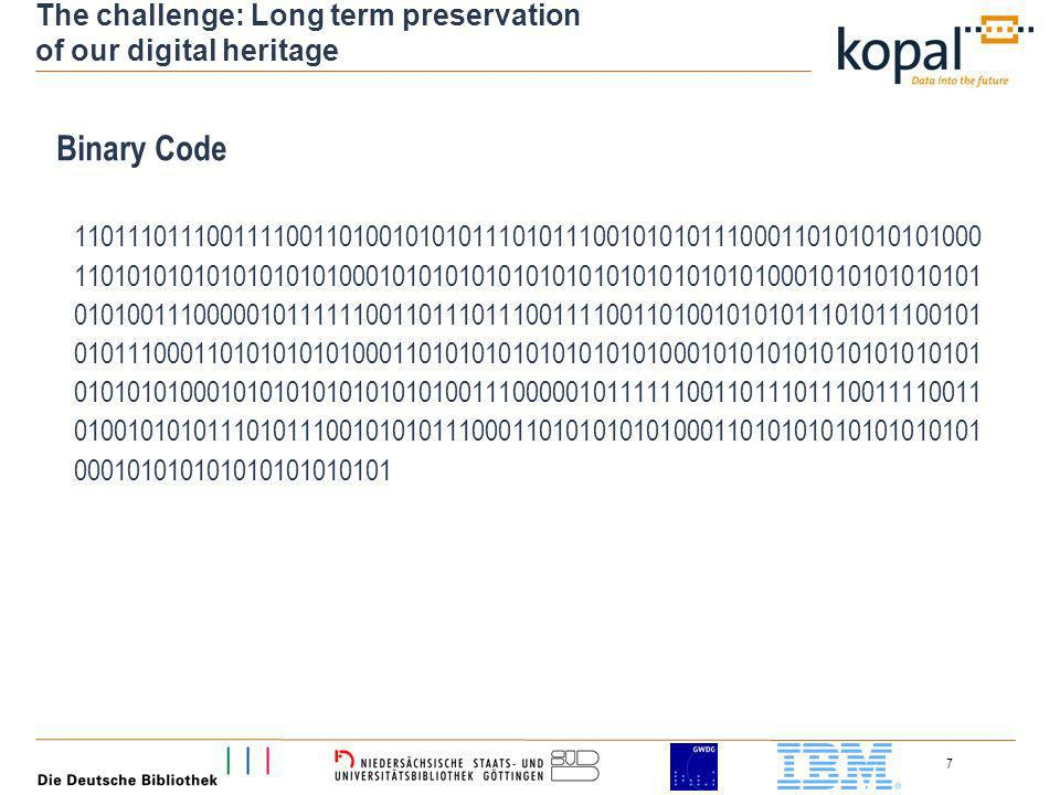7 The challenge: Long term preservation of our digital heritage Binary Code