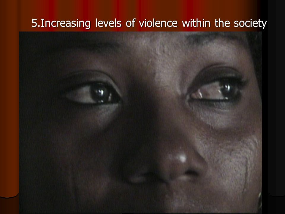 5.Increasing levels of violence within the society
