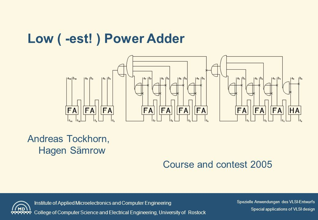 Institute of Applied Microelectronics and Computer Engineering College of Computer Science and Electrical Engineering, University of Rostock Spezielle Anwendungen des VLSI-Entwurfs Special applications of VLSI design Low ( -est.