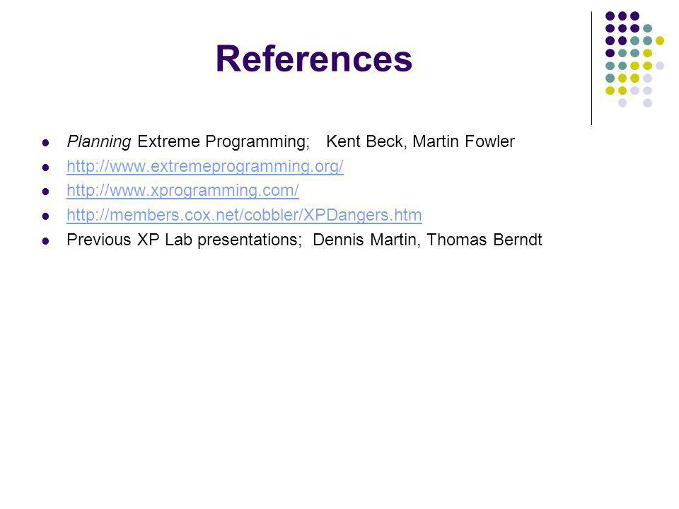 References Planning Extreme Programming; Kent Beck, Martin Fowler Previous XP Lab presentations;Dennis Martin, Thomas Berndt