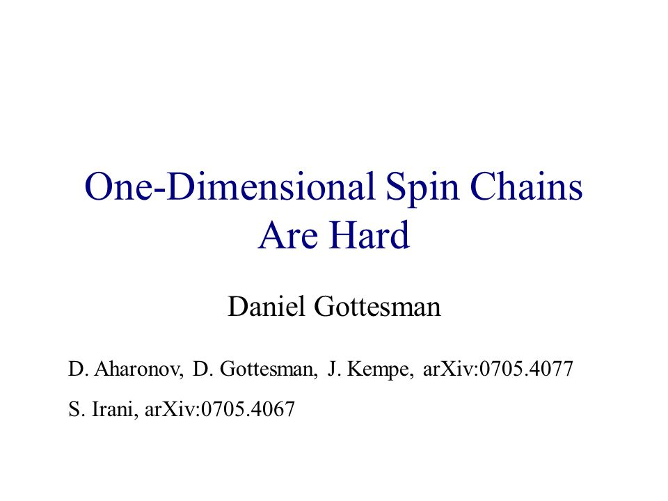 One-Dimensional Spin Chains Are Hard Daniel Gottesman D.