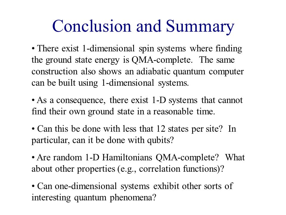 Conclusion and Summary There exist 1-dimensional spin systems where finding the ground state energy is QMA-complete.