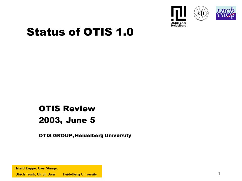 Harald Deppe, Uwe Stange, Ulrich Trunk, Ulrich UwerHeidelberg University 1 Status of OTIS 1.0 OTIS Review 2003, June 5 OTIS GROUP, Heidelberg University