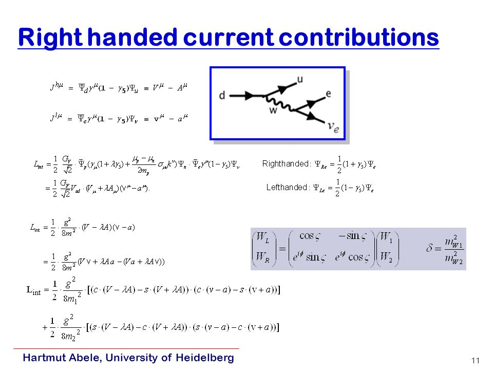 Hartmut Abele, University of Heidelberg 11 Right handed current contributions, (2.4),.