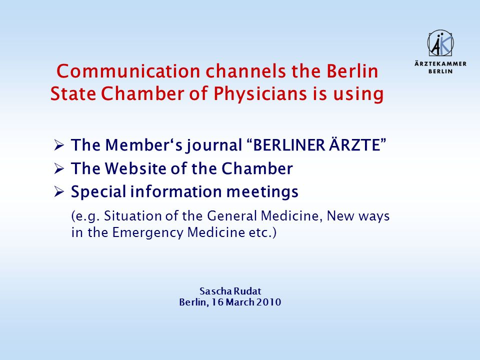 Communication channels the Berlin State Chamber of Physicians is using The Members journal BERLINER ÄRZTE The Website of the Chamber Special information meetings (e.g.