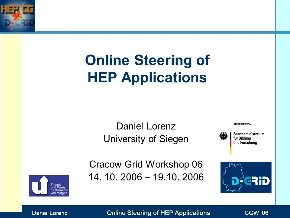 Max Mustermann Folientitel Veranstaltung Online Steering of HEP Applications Daniel Lorenz University of Siegen Cracow Grid Workshop