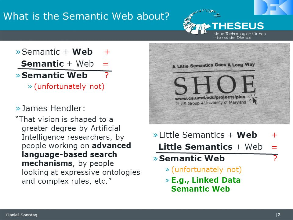 Daniel Sonntag |3 What is the Semantic Web about.