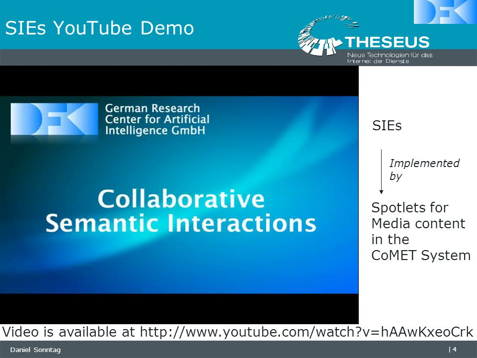 Daniel Sonntag |4 SIEs YouTube Demo Video is available at   v=hAAwKxeoCrk SIEs Spotlets for Media content in the CoMET System Implemented by