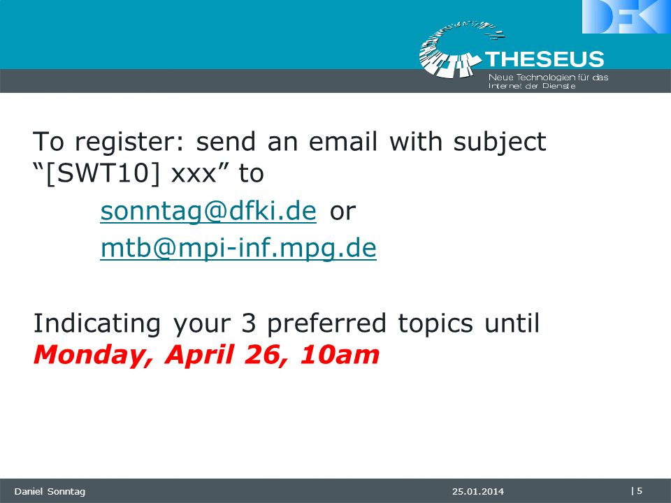 To register: send an  with subject [SWT10] xxx to or Indicating your 3 preferred topics until Monday, April 26, 10am Daniel Sonntag |