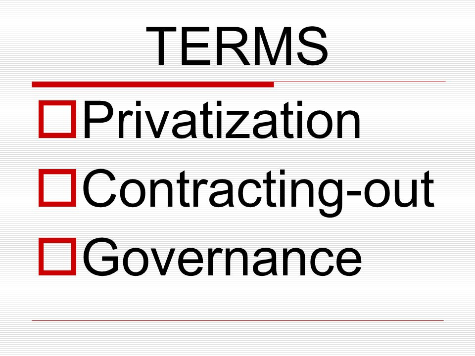 TERMS Privatization Contracting-out Governance