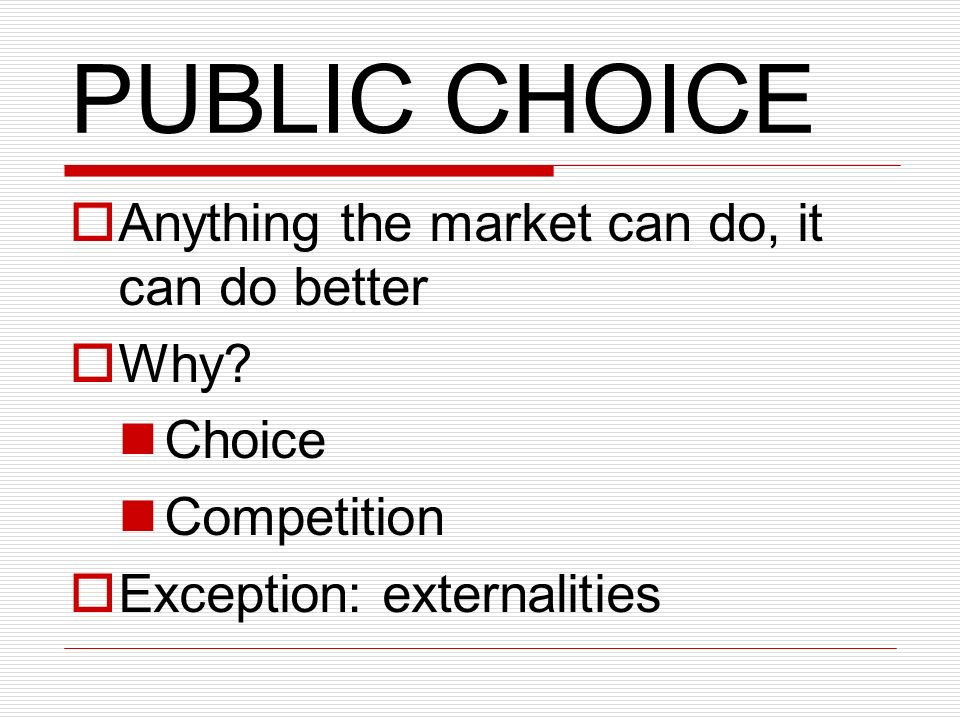PUBLIC CHOICE Anything the market can do, it can do better Why.