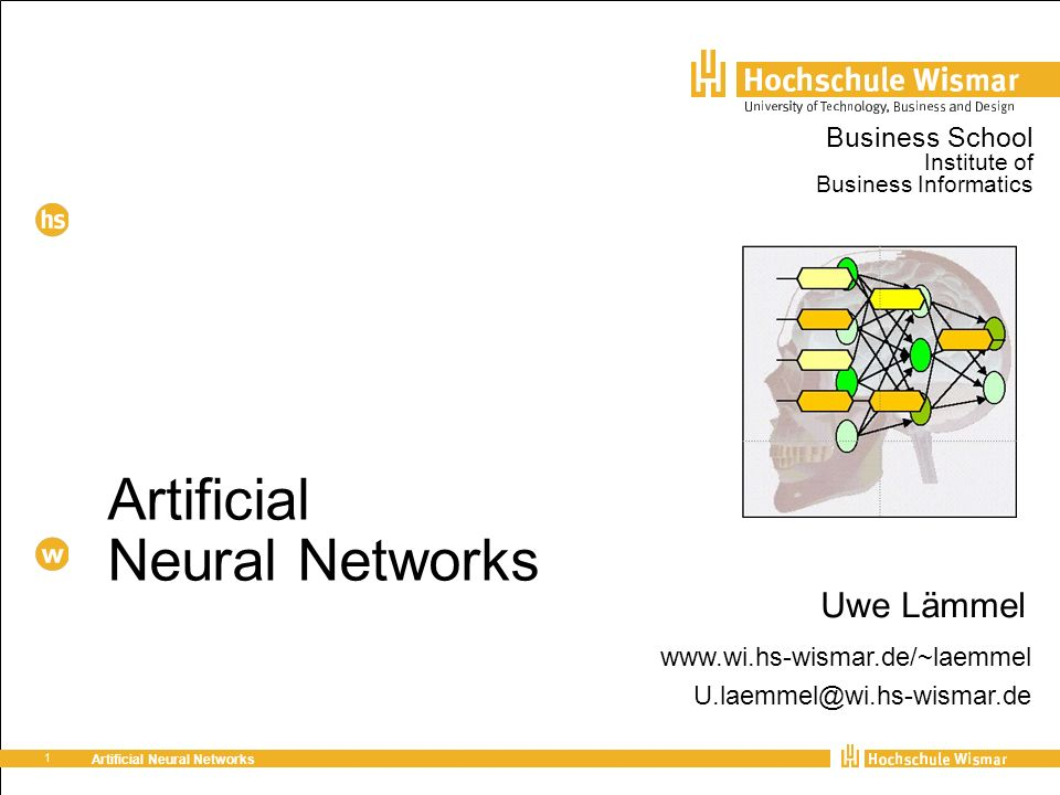 1 Artificial Neural Networks Uwe Lämmel Business School Institute of Business Informatics