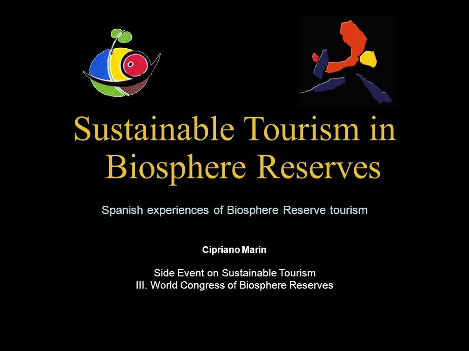 Sustainable Tourism in Biosphere Reserves Spanish experiences of Biosphere Reserve tourism Cipriano Marin Side Event on Sustainable Tourism III.