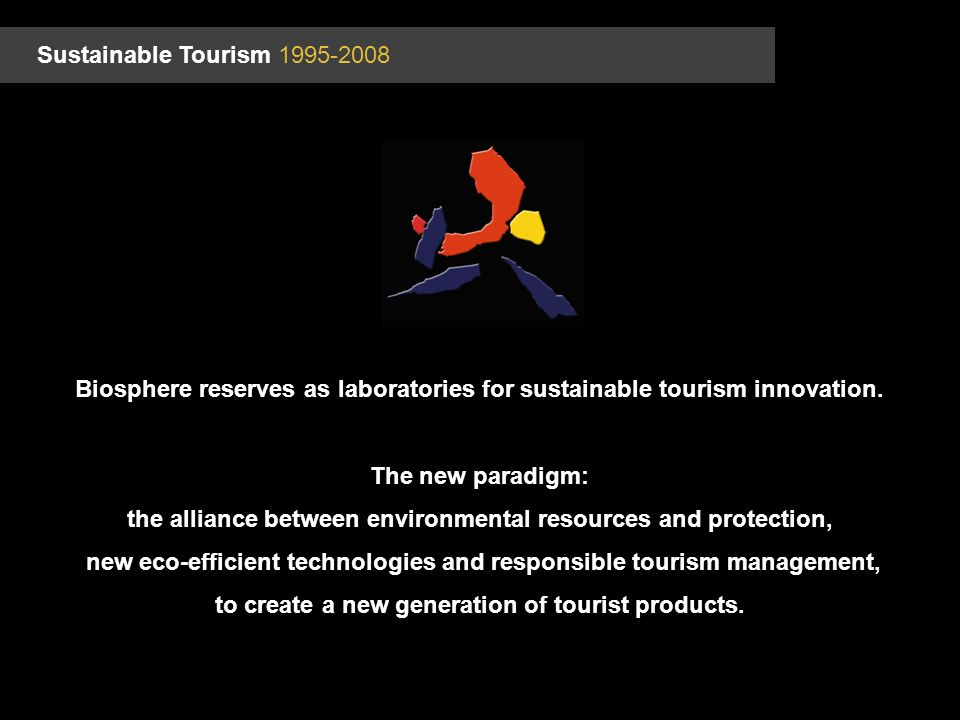 Sustainable Tourism Biosphere reserves as laboratories for sustainable tourism innovation.