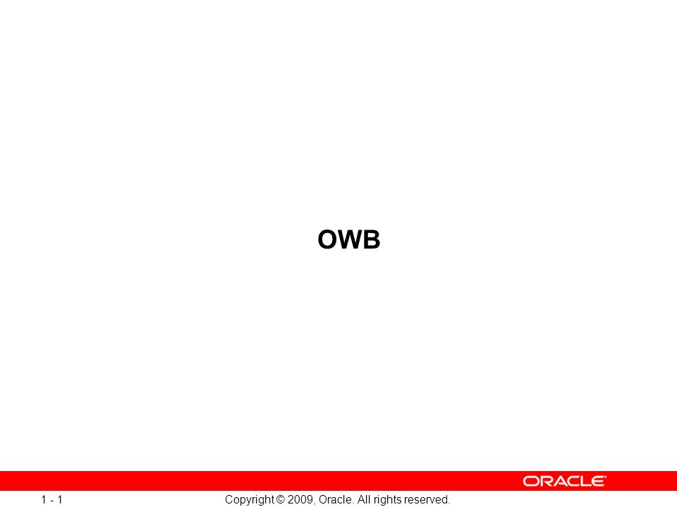 Copyright © 2009, Oracle. All rights reserved OWB