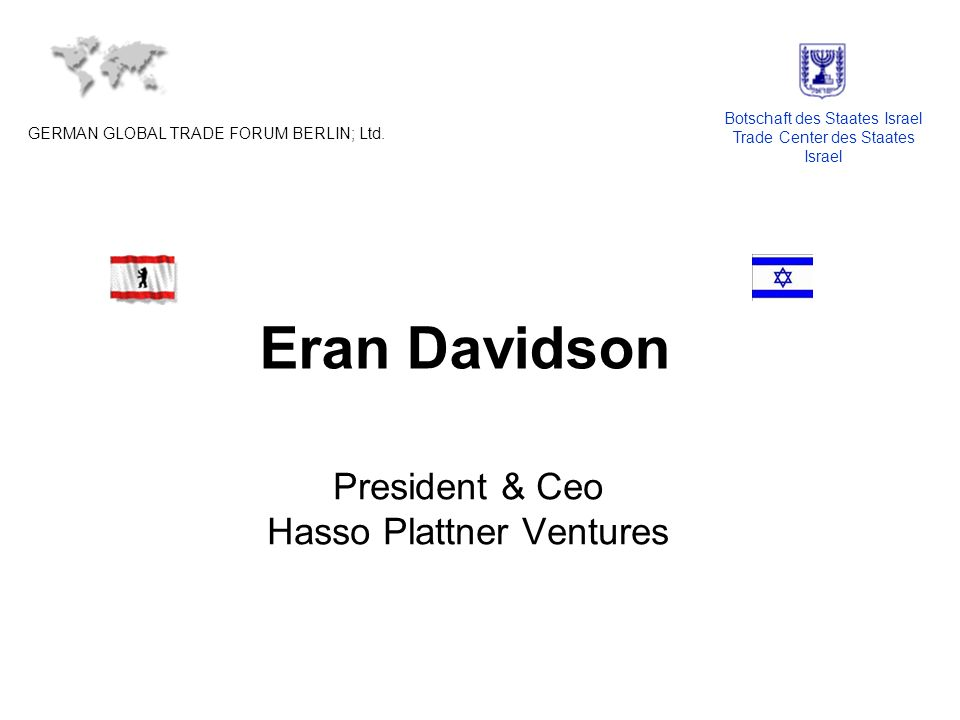 Eran Davidson President & Ceo Hasso Plattner Ventures GERMAN GLOBAL TRADE FORUM BERLIN; Ltd.