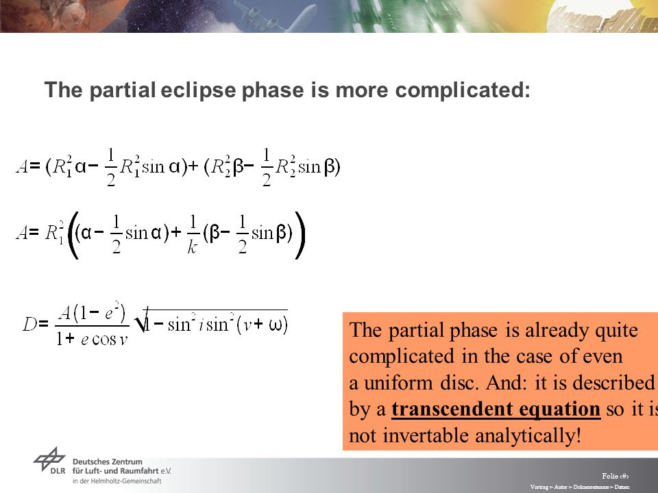 Vortrag > Autor > Dokumentname > Datum Folie 37 The partial eclipse phase is more complicated: The partial phase is already quite complicated in the case of even a uniform disc.