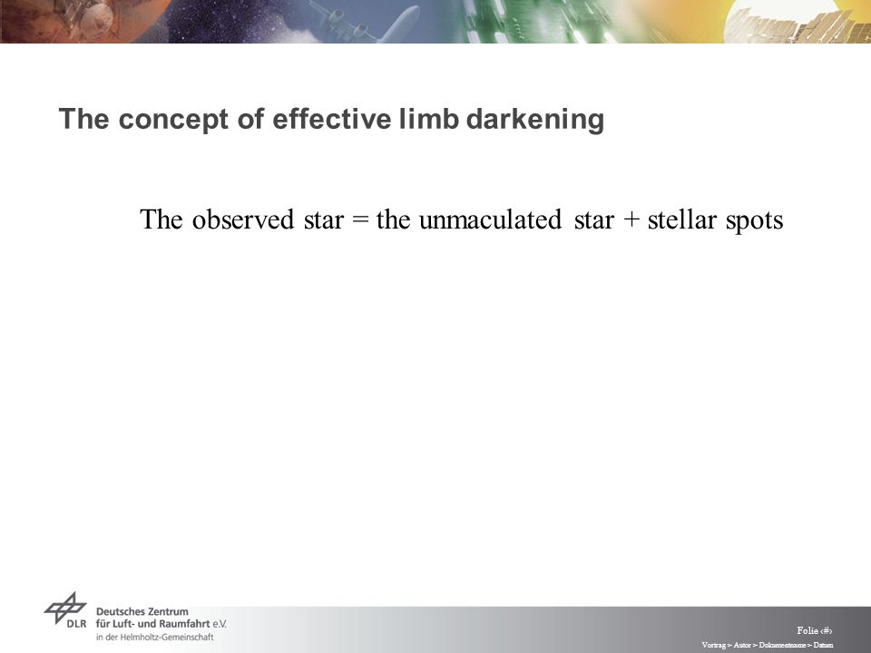 Vortrag > Autor > Dokumentname > Datum Folie 50 The concept of effective limb darkening The observed star = the unmaculated star + stellar spots