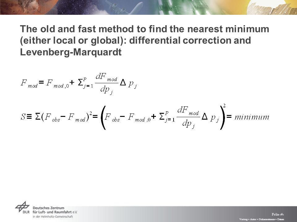 Vortrag > Autor > Dokumentname > Datum Folie 64 The old and fast method to find the nearest minimum (either local or global): differential correction and Levenberg-Marquardt