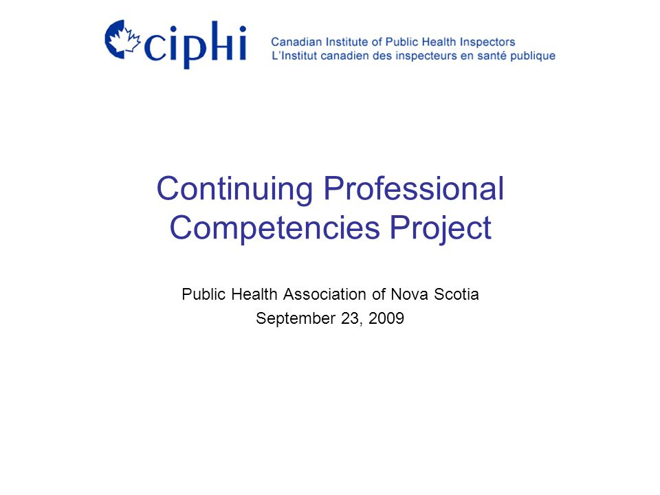 Continuing Professional Competencies Project Public Health Association of Nova Scotia September 23, 2009