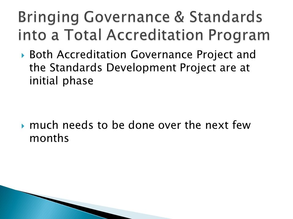 Both Accreditation Governance Project and the Standards Development Project are at initial phase much needs to be done over the next few months