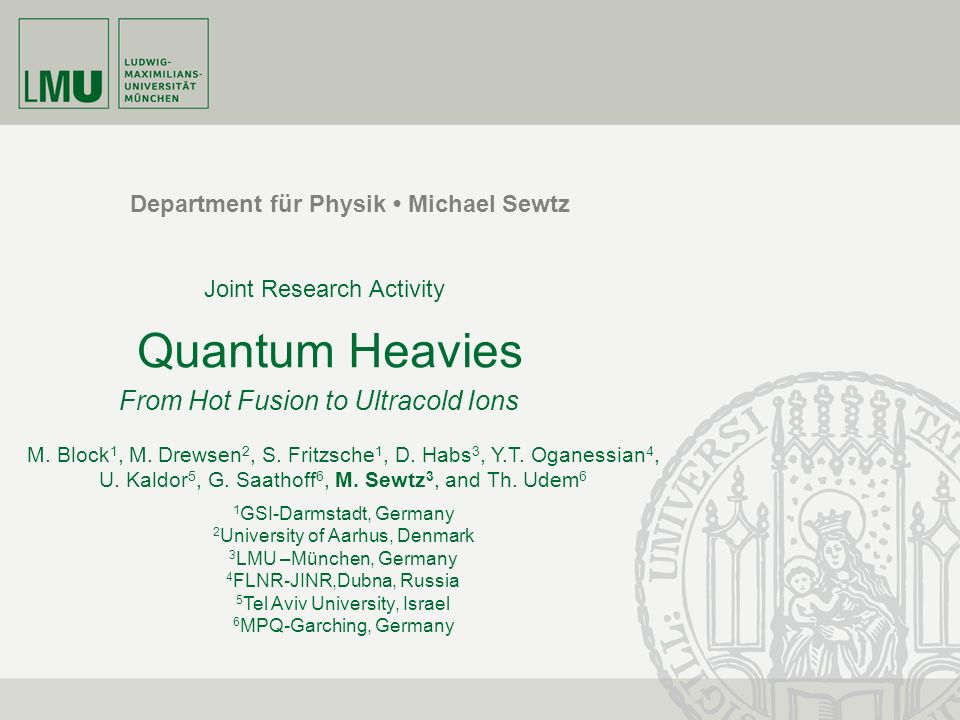Department für Physik Michael Sewtz Quantum Heavies From Hot Fusion to Ultracold Ions M.