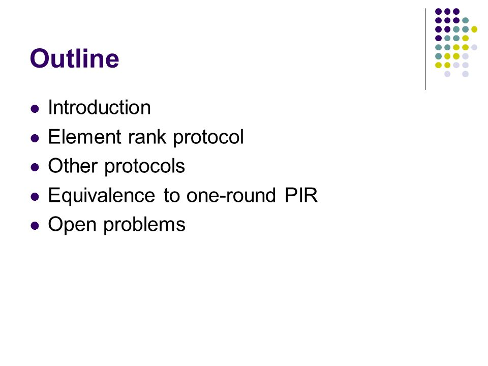 Outline Introduction Element rank protocol Other protocols Equivalence to one-round PIR Open problems