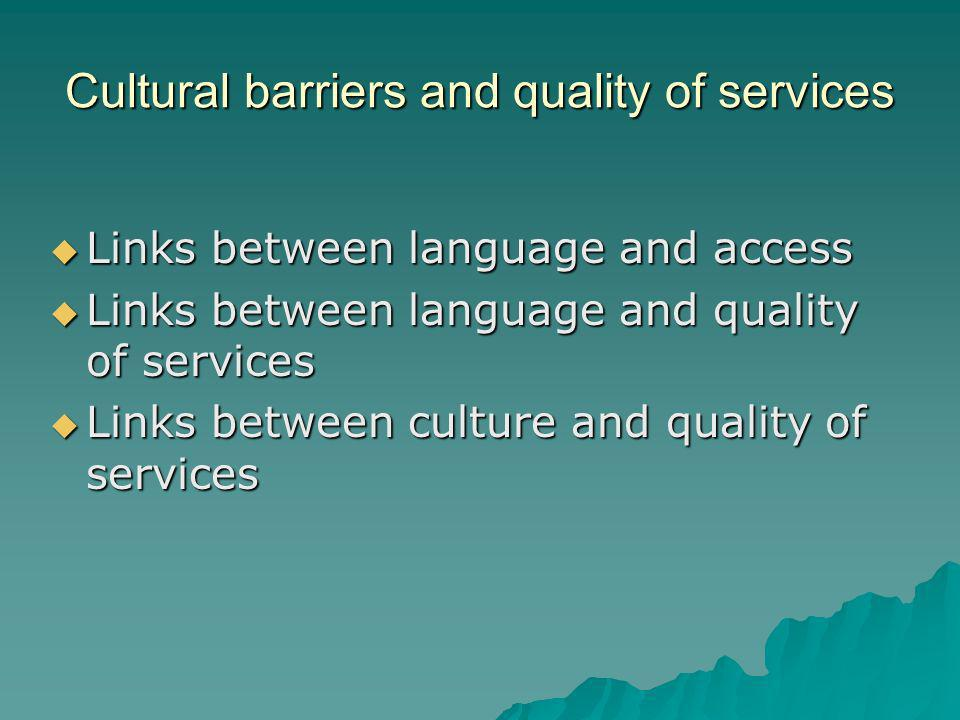 Cultural barriers and quality of services Links between language and access Links between language and access Links between language and quality of services Links between language and quality of services Links between culture and quality of services Links between culture and quality of services