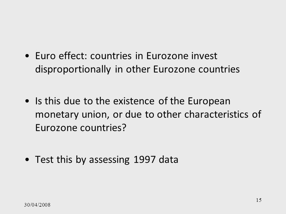 Euro effect: countries in Eurozone invest disproportionally in other Eurozone countries Is this due to the existence of the European monetary union, or due to other characteristics of Eurozone countries.