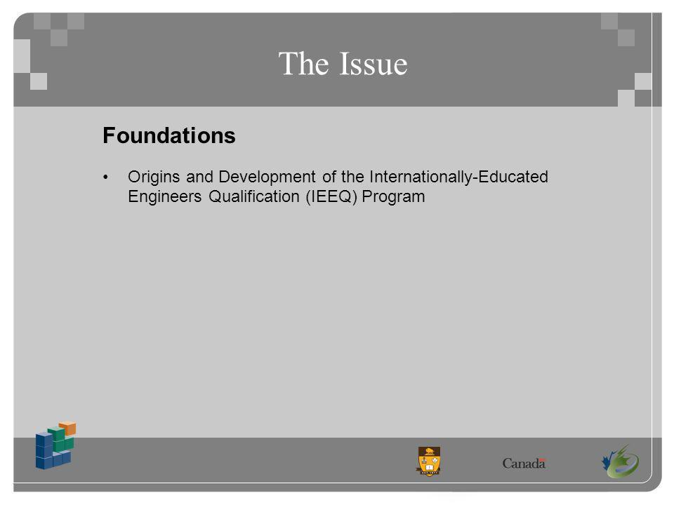 The Issue Foundations Origins and Development of the Internationally-Educated Engineers Qualification (IEEQ) Program
