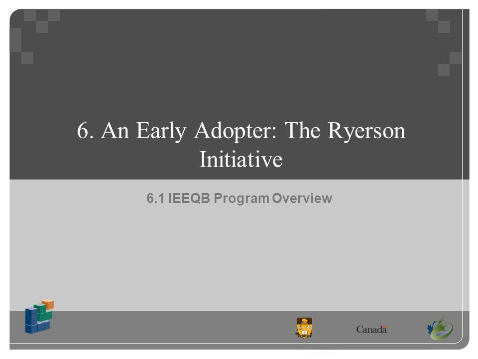 6. An Early Adopter: The Ryerson Initiative 6.1 IEEQB Program Overview