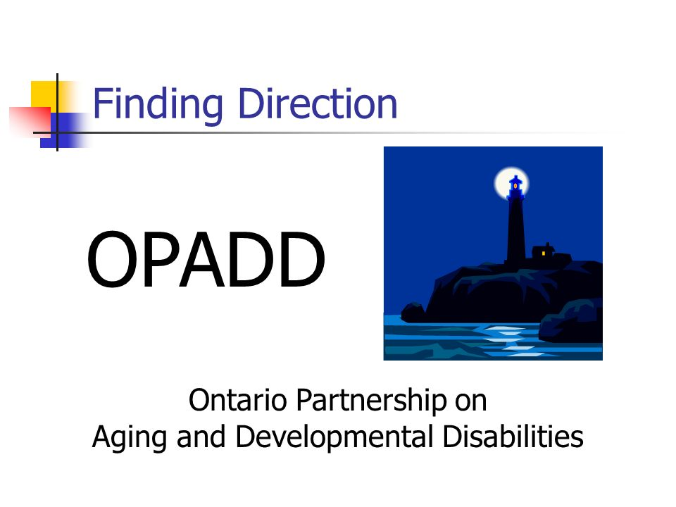 Finding Direction Ontario Partnership on Aging and Developmental Disabilities OPADD
