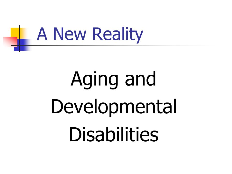 A New Reality Aging and Developmental Disabilities