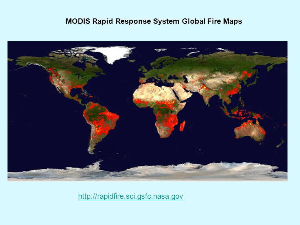 MODIS Rapid Response System Global Fire Maps http://rapidfire.sci.gsfc.nasa.gov