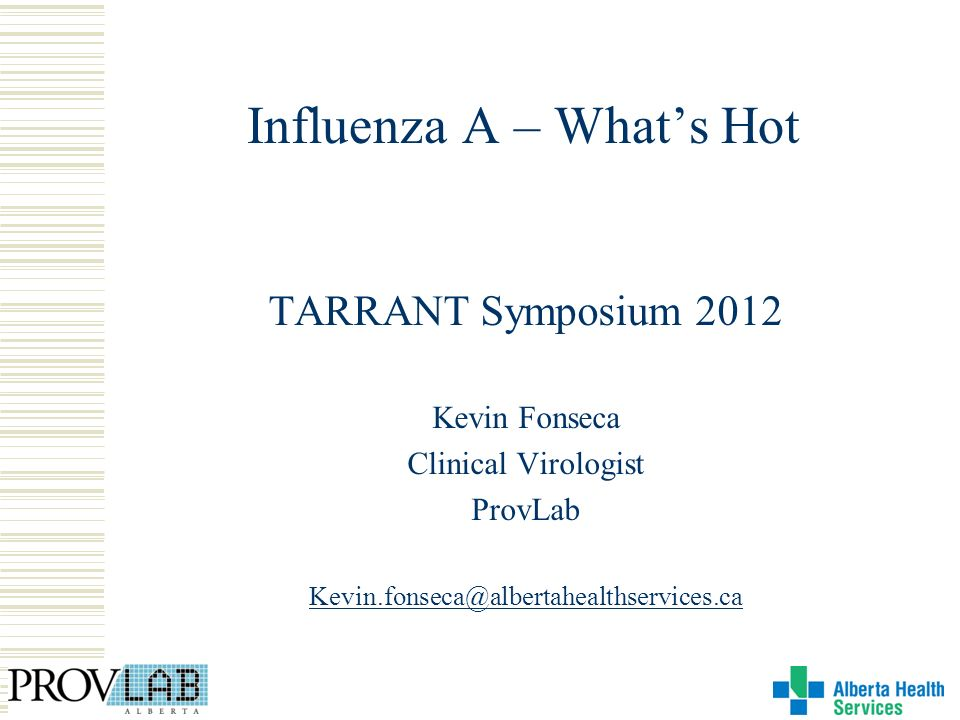 Influenza A – Whats Hot TARRANT Symposium 2012 Kevin Fonseca Clinical Virologist ProvLab