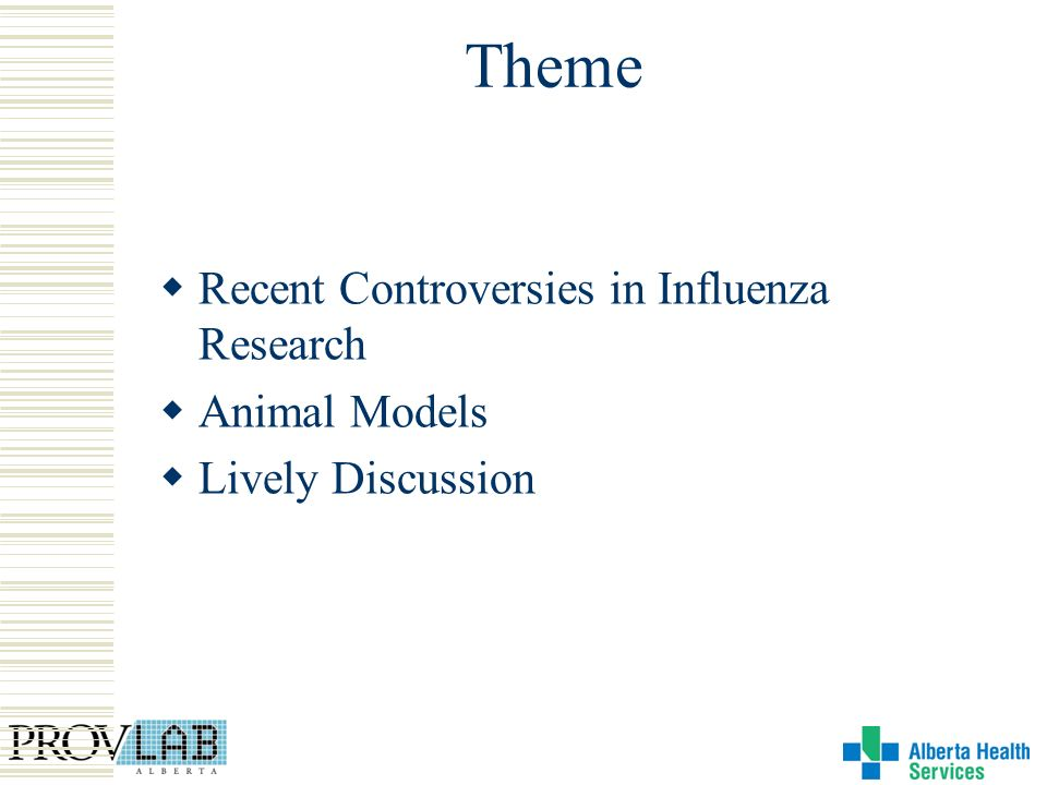 Theme Recent Controversies in Influenza Research Animal Models Lively Discussion
