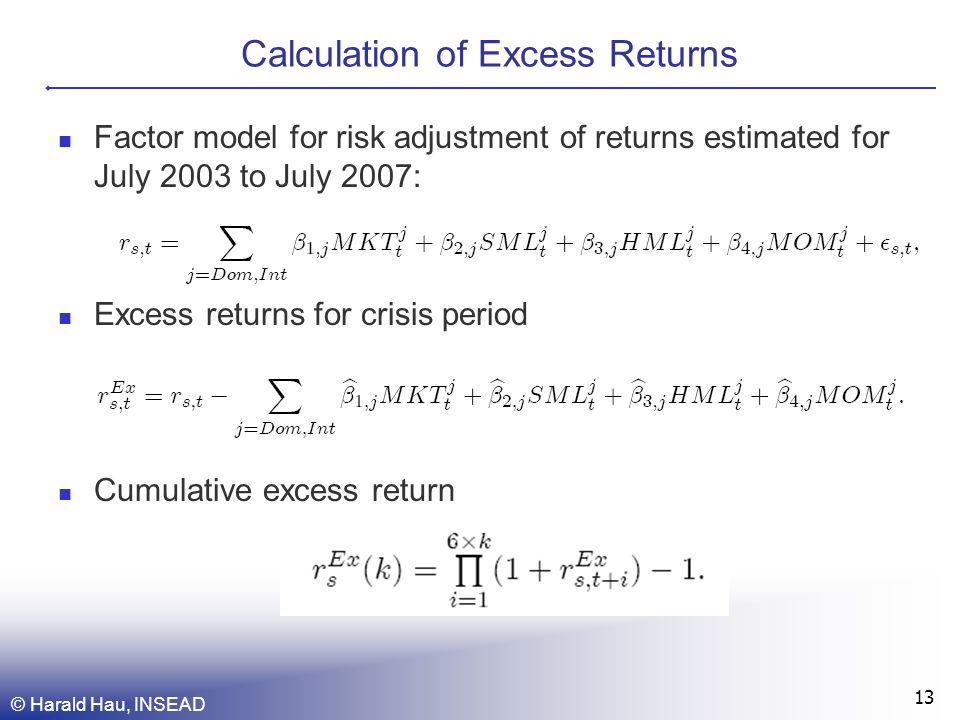 Factor model for risk adjustment of returns estimated for July 2003 to July 2007: Excess returns for crisis period Cumulative excess return Calculation of Excess Returns © Harald Hau, INSEAD 13