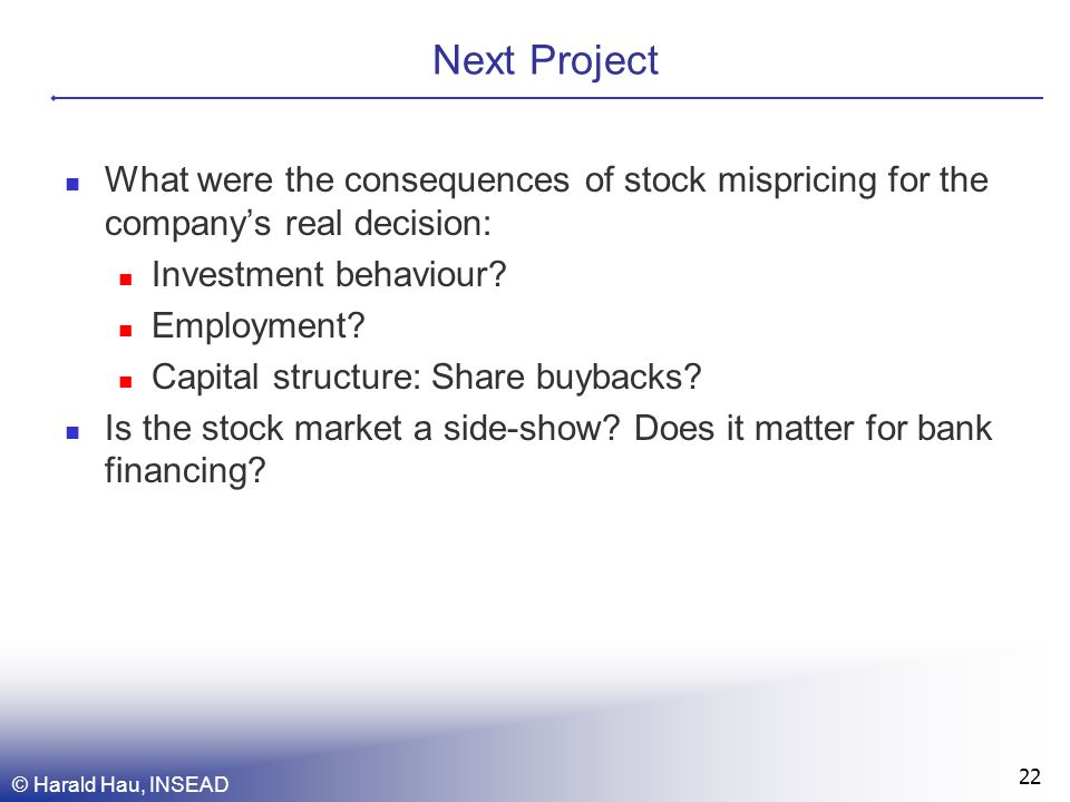 Next Project What were the consequences of stock mispricing for the companys real decision: Investment behaviour.