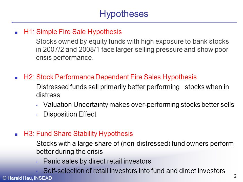 Hypotheses © Harald Hau, INSEAD 3 H1: Simple Fire Sale Hypothesis Stocks owned by equity funds with high exposure to bank stocks in 2007/2 and 2008/1 face larger selling pressure and show poor crisis performance.