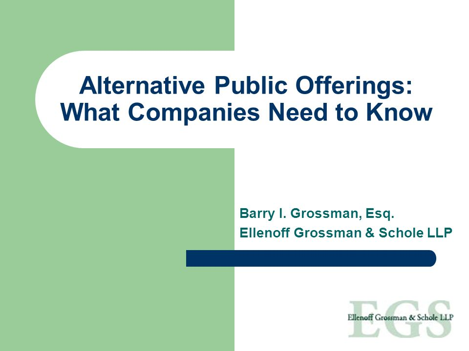 Alternative Public Offerings: What Companies Need to Know Barry I.