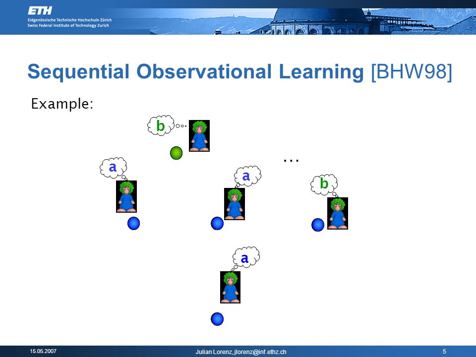 Julian Lorenz, 5 Sequential Observational Learning [BHW98] a b b a a … Example:
