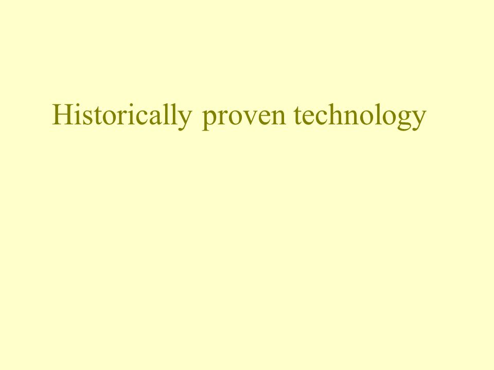 Historically proven technology