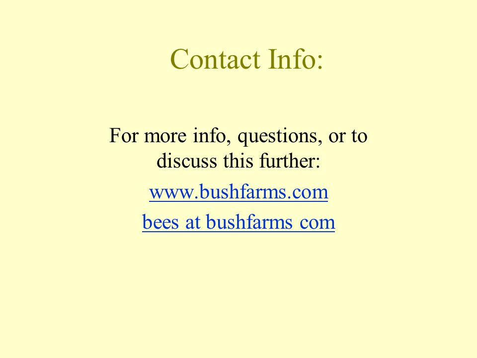 Contact Info: For more info, questions, or to discuss this further:   bees at bushfarms com