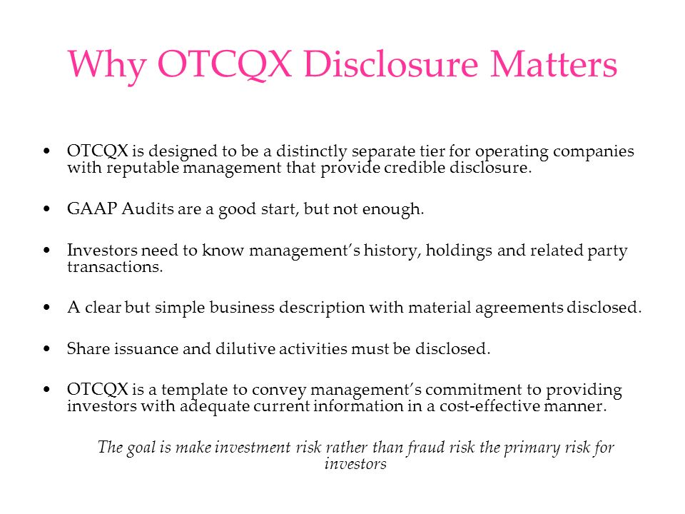 Why OTCQX Disclosure Matters OTCQX is designed to be a distinctly separate tier for operating companies with reputable management that provide credible disclosure.