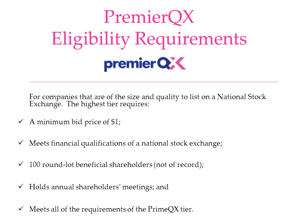 PremierQX Eligibility Requirements For companies that are of the size and quality to list on a National Stock Exchange.