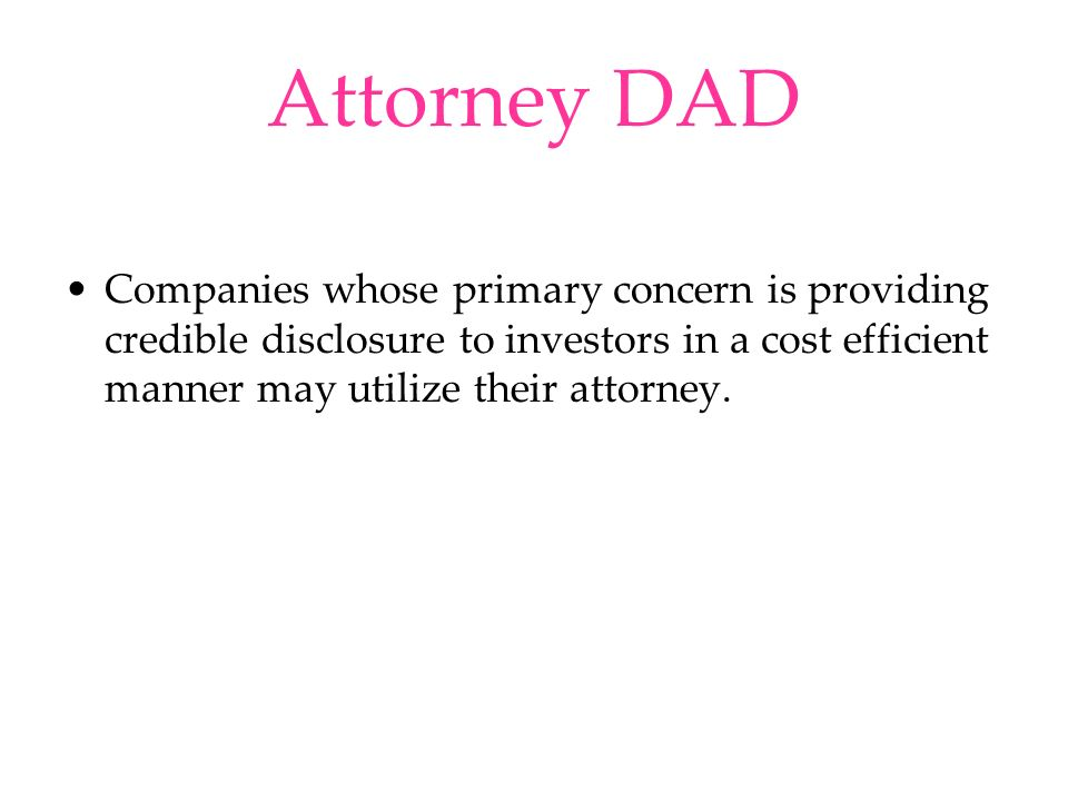 Attorney DAD Companies whose primary concern is providing credible disclosure to investors in a cost efficient manner may utilize their attorney.