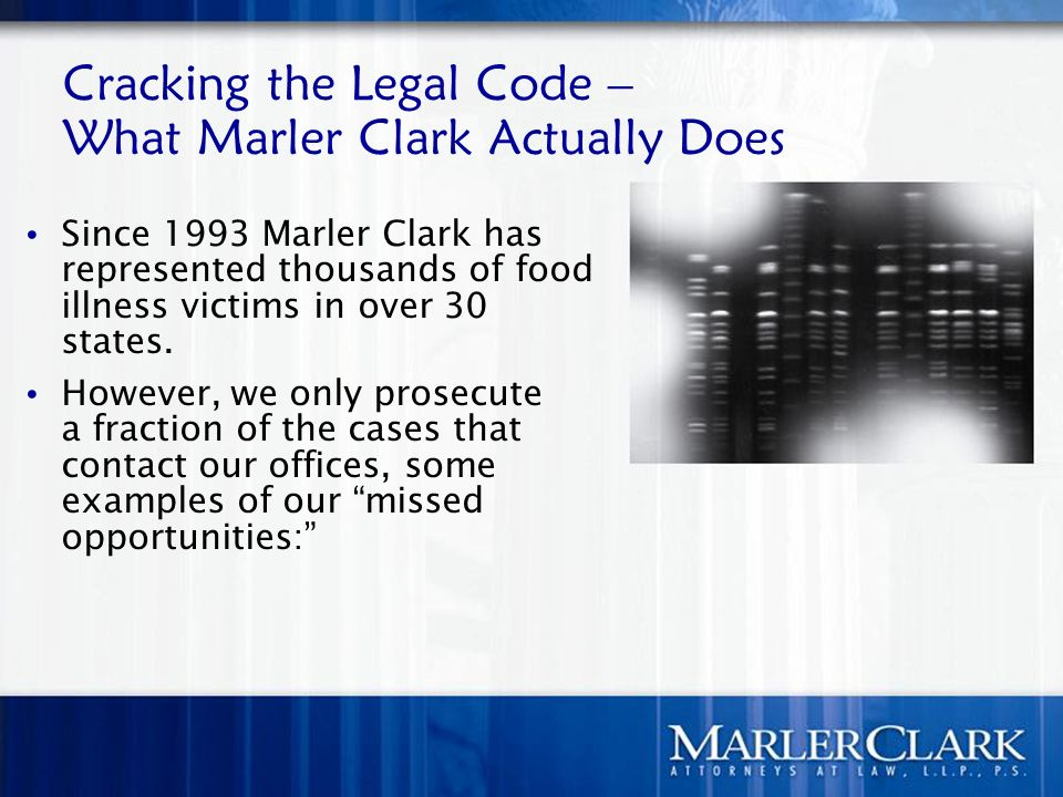 Cracking the Legal Code – What Marler Clark Actually Does Since 1993 Marler Clark has represented thousands of food illness victims in over 30 states.