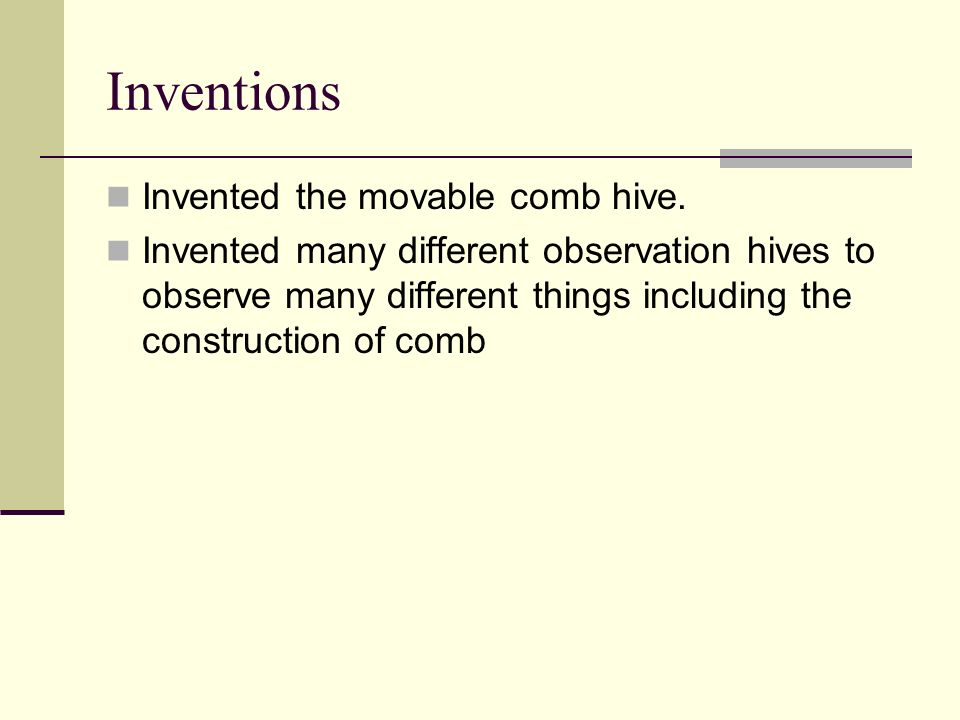 Inventions Invented the movable comb hive.